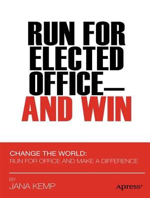 Run for Elected Office and Win By Kemp, Jana M.